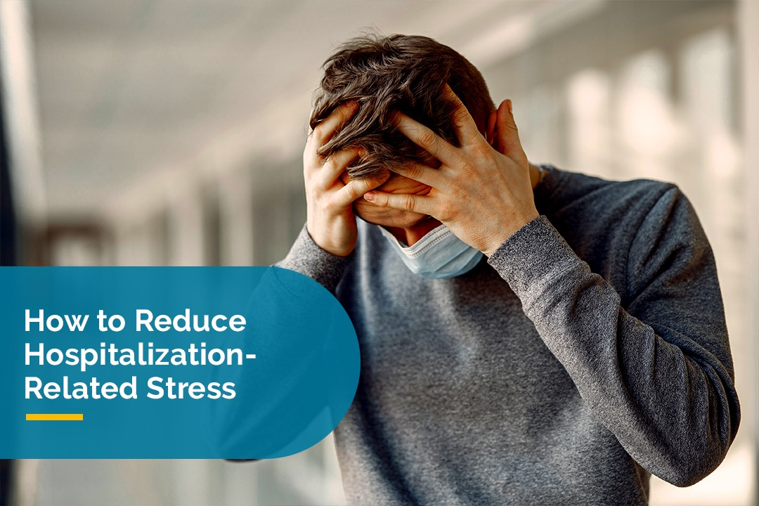 How to Reduce Hospitalization-Related Stress