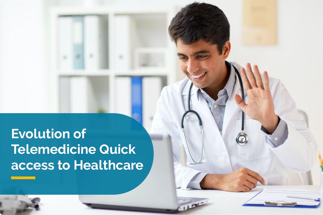 Evolution of Telemedicine: Quick access to Healthcare