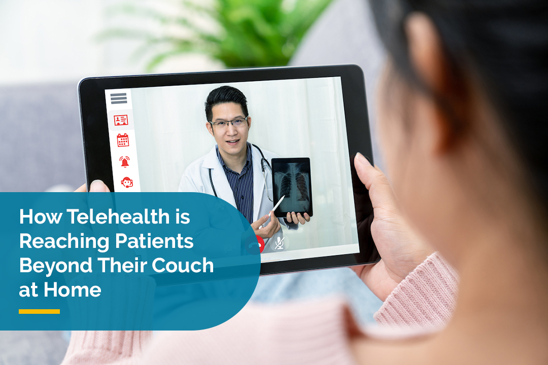 How Telehealth is Reaching Patients Beyond Their Couch at Home